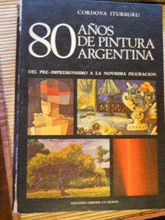 80 Años De Pintura Argentina Por Cordoba Iturburu Tapas Dura