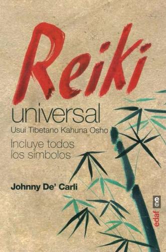 Reiki Universal: Usui, Tibetano, Kahuna Y Osho / De Carli