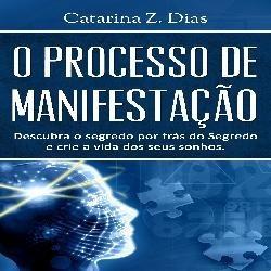 O Processo De Manifestação / Catarina Z Dias + Bônusespecial