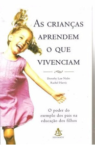 As Crianças Aprendem O Que Vivenciam. Dorothy L.n. Rachel H.