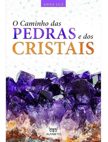 O Caminho Das Pedras E Dos Cristais / Anna Luz