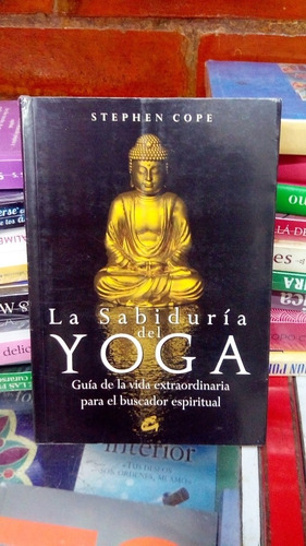 La Sabiduría Del Yoga - Stephen Cope
