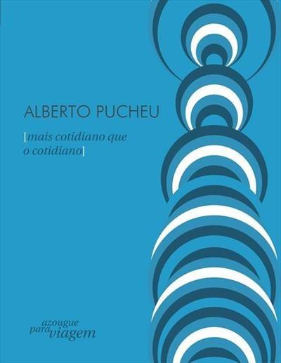 Livro Mais Cotidiano Que O Cotidiano / Alberto Pucheu