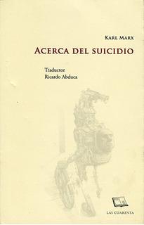 Acerca Del Suicidio, Karl Marx, Ed. Las Cuarenta