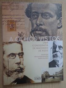 A Olhos Vistos: Uma Iconografia De Machado De Assis - Novo