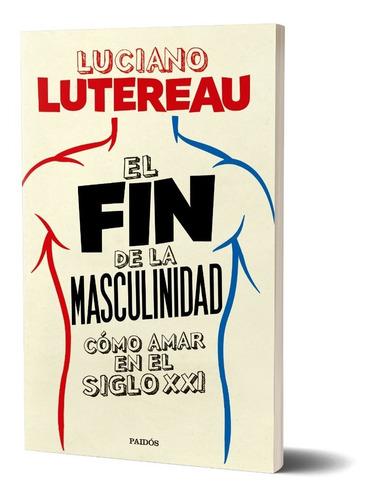 El Fin De La Masculinidad De L. Lutereau