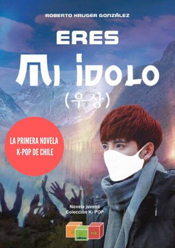 Imagen 1 de 3 de Eres Mi Ídolo -  La Primera Novela K-pop De Chile