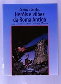 Livro Contos E Lendas Heróis E Vilões Da Roma Antiga - Jean