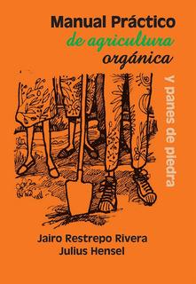 Manual Práctico De Agricultura Orgánica - Restrepo / Hensel