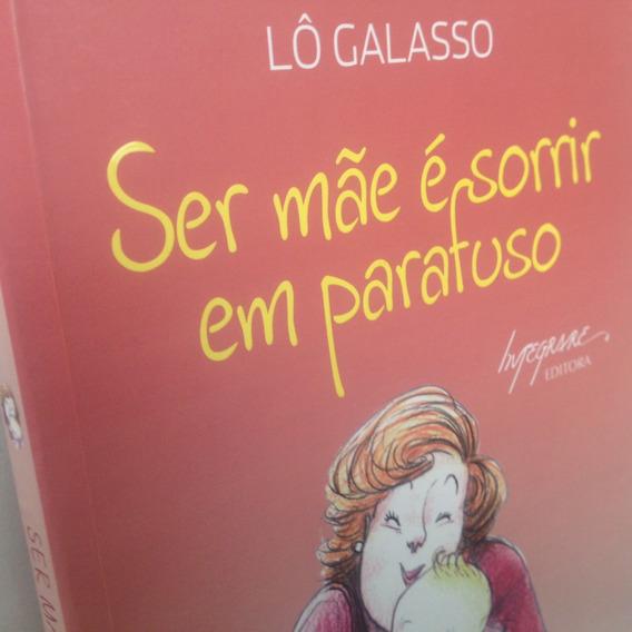 Livro - Ser Mãe É Sorrir Em Parafuso - Lô Galasso