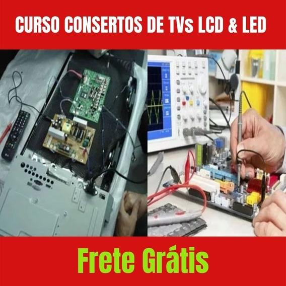 Curso Conserto De Tvs Lcd & Led/ Frete Grátis