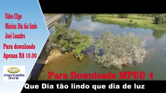 Vídeo Clip Da Música ( Dia Tão Lindo ) José Leandro