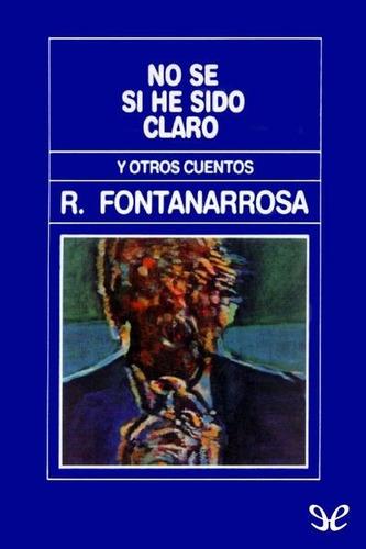 Imagen 1 de 3 de No Se Si He Sido Claro Roberto Fontanarrosa (ed. De La Flor)