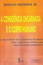 A Consciencia Encarnada E O Corpo Humano
