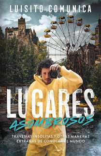 Lugares Asombrosos - Luisito Comunica - Libro Alfaguara Inf