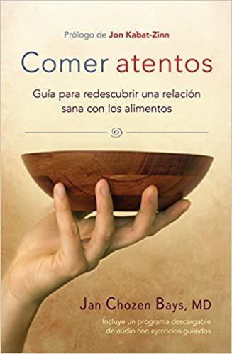 Comer Atentos (mindful Eating): Guia Para Redescubrir Una Re