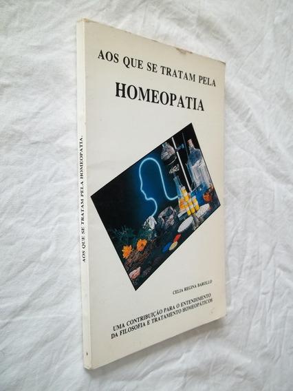 Livro - Aos Que Se Tratam Pela Homeopatia - Celia Regina B.