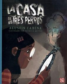 La Casa De Los Tres Perros Aov234 - Agustín Cadena - F C E