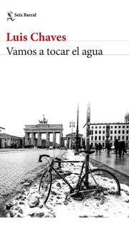 Vamos A Tocar El Agua De Luis Chaves - Seix Barral