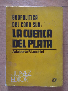 Geopolítica Del Cono Sur: La Cuenca Del Plata - A. Lucchini