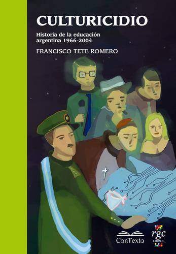 Culturicidio. Historia De La Educación Argentina (1966-2004)