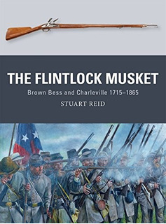 Book : The Flintlock Musket: Brown Bess And Charleville 1...