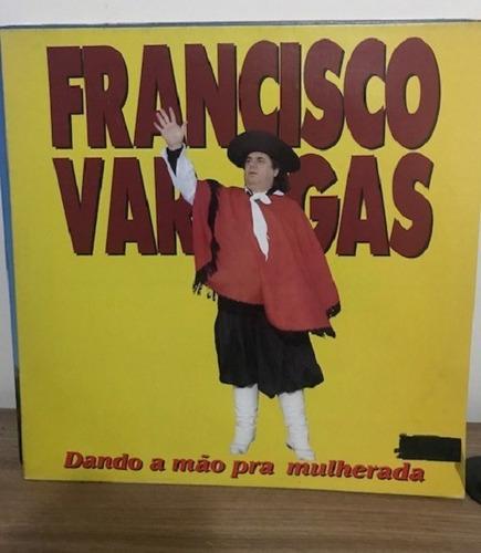 Imagem 1 de 2 de Lp - Francisco Vargas - Dando A Mão Pra Mulherada