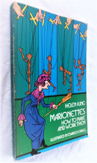 Marionettes - How To Make And Work Them - Helen Fling