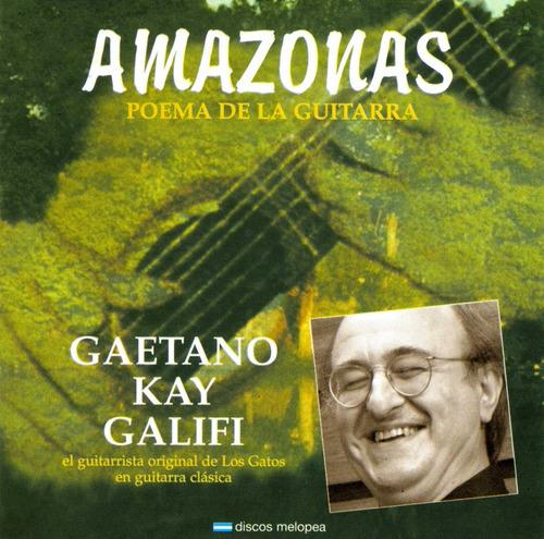 Gaetano Kay Galifi - Amazonas, Poema De La Guitarra