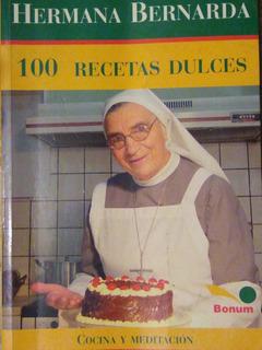 Libro 100 Recetas Dulces De La Hermana Bernarda. Bonum.