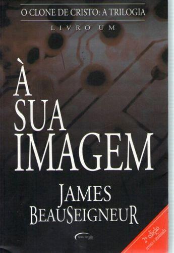 Clone De Cristo, O : À Sua Imagem (livro Beauseigneur, Jame
