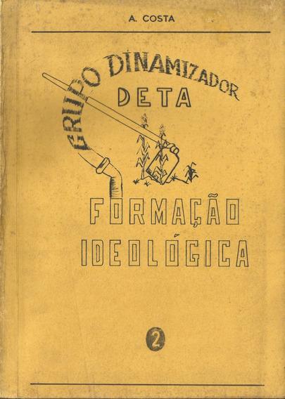 Livro Formação Ideológica Grupo Dinamizador Deta Raro Antigo