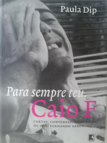 Livro Para Sempre Teu, Caio F. Cartas, Conversas, Memórias
