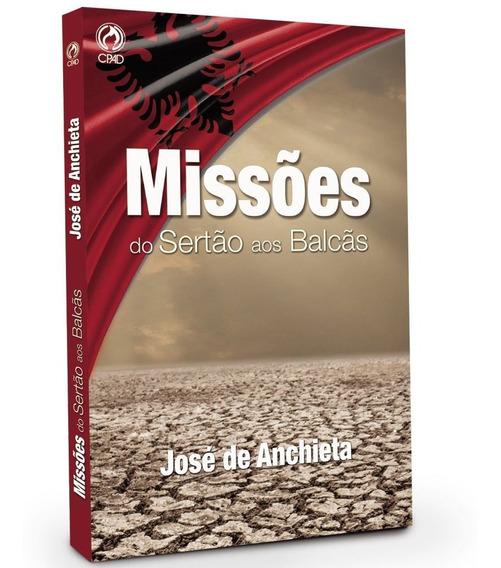 Livro José De Anchieta - Missões Do Sertão Aos Balcãs