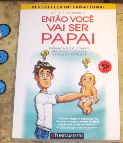 Livro Então Voce Vai Ser Papai - Peter Downey (2013)