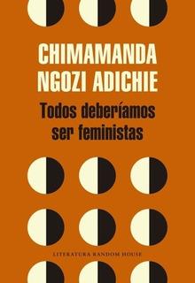 Todos Deberiamos Ser Feministas - Adichie, Chimamanda Ngozi