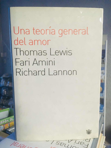 Una Teoría General Del Amor - Lewis - Amini - Lannon - Rba