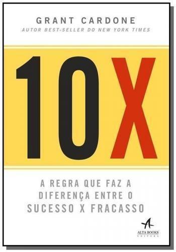 10x - A Regra Que Faz A Diferença Entre O Sucesso X Fracass