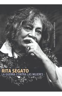 Rita Segato. La Guerra Contra Las Mujeres