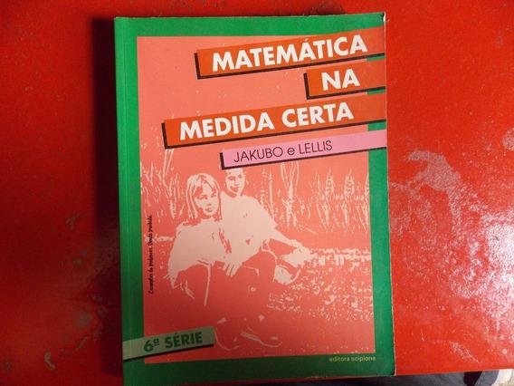 Matemática Na Medida Certa 6ª Serie - Jakubo E Lellis