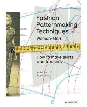 Fashion Patternmaking Techniques: Women & Men: How To Make S