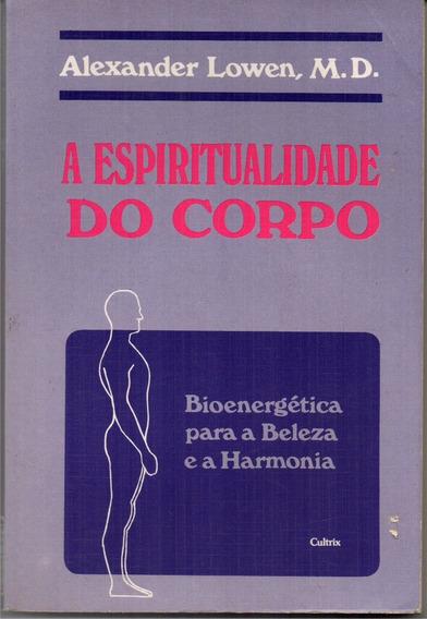 A Espiritualidade Do Corpo - Bioenergética Para A Beleza E A