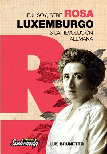 Fui, Soy, Seré Rosa Luxemburgo - Luis Brunetto