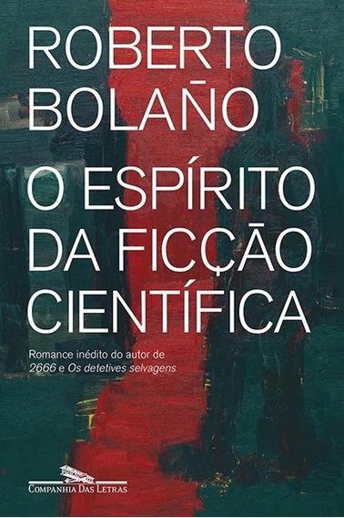 O Espírito Da Ficção Científica - Bolaño, Roberto