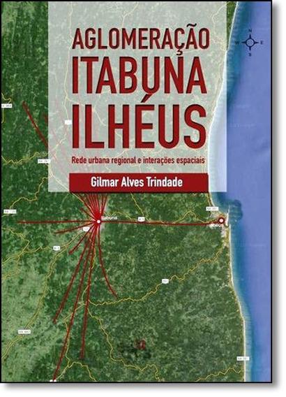 Aglomeração Itabuna Ilhéus: Rede Urbana Regional E Intera