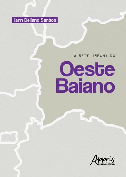 Livro A Rede Urbana Do Oeste Baiano