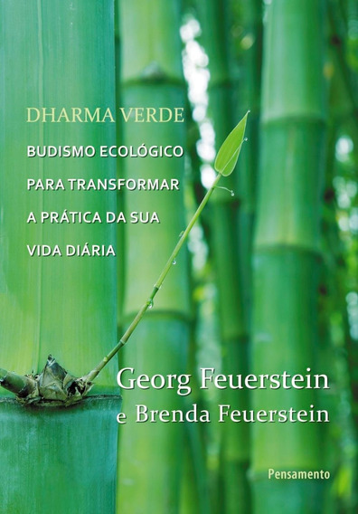 Dharma Verde - Budismo Ecológico Para Transformar A Prátic