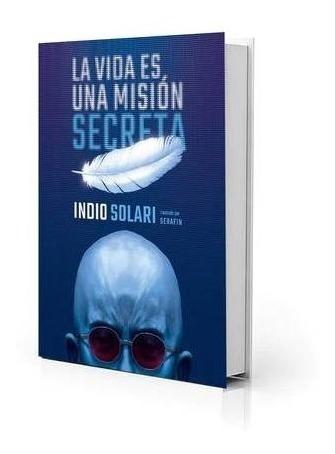 Libro  La Vida Es Una Misión Secreta - Indio Solari