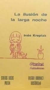 Resultado de imagen para Kreplak, Inés (2019) La ilusión de la larga noche. Buenos Aires: Santos locos.