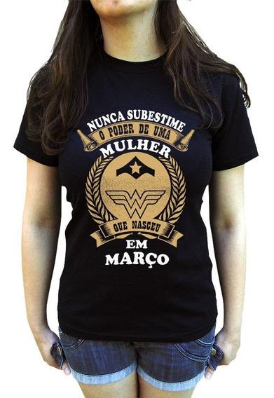 Camiseta Nunca Subestime Uma Mulher De Março